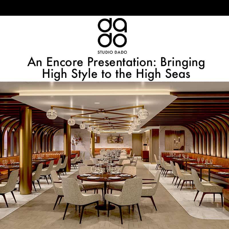 An Encore Presentation Bringing High Style To The High Seas Studio Dado